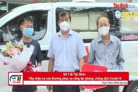 Sở Y tế Tây Ninh: Tiếp nhận xe cứu thương phục vụ công tác phòng, chống dịch Covid-19