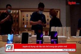 Apple sử dụng vật liệu tái chế trong sản phẩm mới