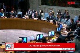 LHQ kêu gọi giải trừ vũ khí hạt nhân