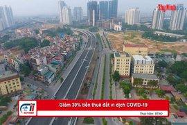 Giảm 30% tiền thuê đất vì dịch COVID-19