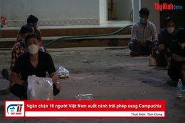 Ngăn chặn 16 người Việt Nam xuất cảnh trái phép sang Campuchia