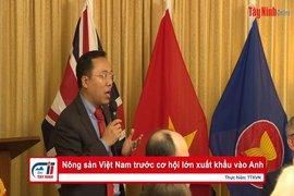 Nông sản Việt Nam trước cơ hội lớn xuất khẩu vào Anh
