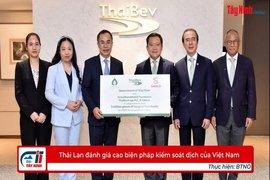Thái Lan đánh giá cao biện pháp kiểm soát dịch của Việt Nam