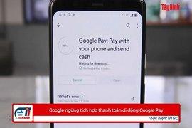 Google ngừng tích hợp thanh toán di động Google Pay