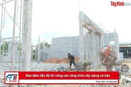 Bảo đảm tiến độ thi công các công trình xây dựng cơ bản