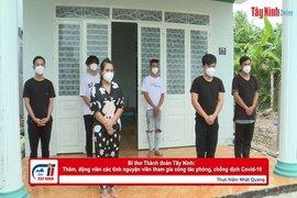 Bí thư Thành đoàn Tây Ninh: Thăm, động viên các tình nguyện viên tham gia công tác phòng, chống dịch Covid-19