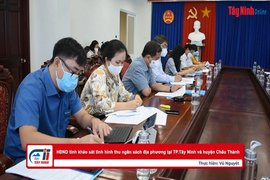 HĐND tỉnh khảo sát tình hình thu ngân sách địa phương tại TP.Tây Ninh và huyện Châu Thành