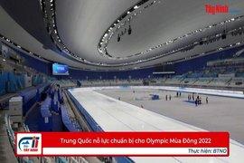 Trung Quốc nỗ lực chuẩn bị cho Olympic Mùa Đông 2022