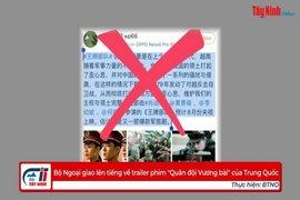 """Bộ Ngoại giao lên tiếng về trailer phim """"Quân đội Vương bài"""" của Trung Quốc"""