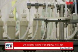 240 triệu liều vaccine phải hủy vì hết hạn