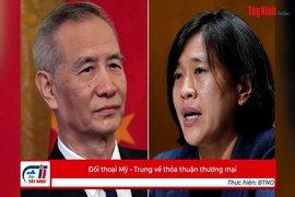 Đối thoại Mỹ - Trung về thỏa thuận thương mại