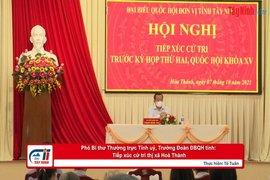 Phó Bí thư Thường trực Tỉnh uỷ, Trưởng Đoàn ĐBQH tỉnh: Tiếp xúc cử tri thị xã Hoà Thành