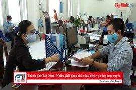 Thành phố Tây Ninh: Nhiều giải pháp thúc đẩy dịch vụ công trực tuyến