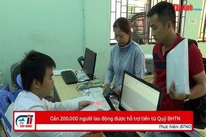 Gần 200.000 người lao động được hỗ trợ tiền từ Quỹ BHTN