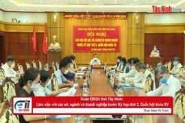 Đoàn ĐBQH tỉnh Tây Ninh: Làm việc với các sở, ngành và doanh nghiệp