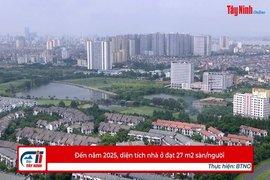 Đến năm 2025, diện tích nhà ở đạt 27 m2 sàn/người