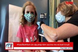 Pfizer/BioNTech xin cấp phép tiêm vaccine cho trẻ dưới 12 tuổi