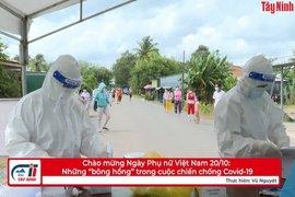 """Chào mừng Ngày Phụ nữ Việt Nam 20/10: Những """"bông hồng"""" trong cuộc chiến chống Covid-19"""