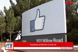 Facebook sẽ đổi tên từ tuần tới