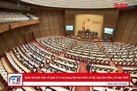 Quốc hội thảo luận về quản lý và sử dụng Quỹ bảo hiểm xã hội, Quỹ bảo hiểm y tế năm 2020