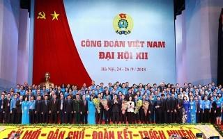 Bế mạc Đại hội Công đoàn Việt Nam lần thứ XII: Đổi mới để thực hiện tốt vai trò đại diện