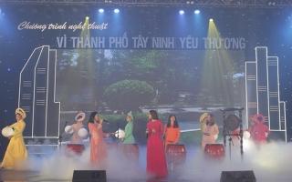 """Chương trình nghệ thuật """"Vì thành phố Tây Ninh yêu thương"""""""