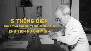 5 thông điệp mang tính thời đại trong Di chúc của Chủ tịch Hồ Chí Minh