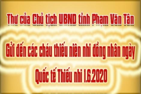 Thư của Chủ tịch UBND tỉnh gửi đến các cháu thiếu niên nhi đồng nhân ngày Quốc tế Thiếu nhi 1.6.2020