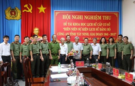 """Nghiệm thu đề tài """"Biên niên sự kiện lịch sử Đảng bộ Công an tỉnh Tây Ninh, giai đoạn 1945 – 2015"""""""